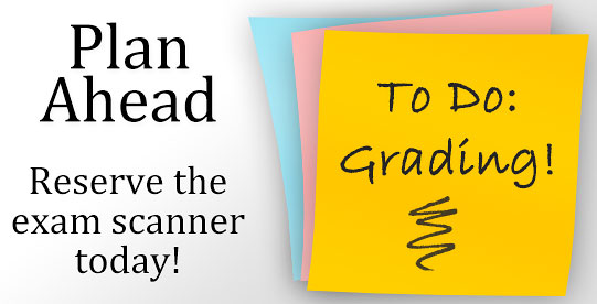 If you need the exam scanner to grade finals, remember to reserve it. Find out how.