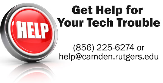 Call  (856) 225-6274 or email help@camden.rutgers.edu when you need tech help. (no link)