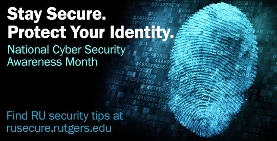October is National Cyber Security Awareness Month. Find security tips on the RU Secure site.